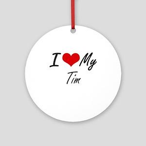 I Love My Tim Round Ornament