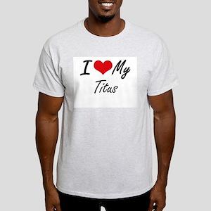 I Love My Titus T-Shirt
