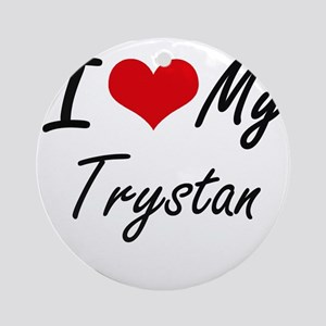 I Love My Trystan Round Ornament