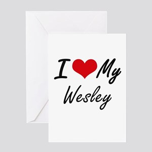 I Love My Wesley Greeting Cards