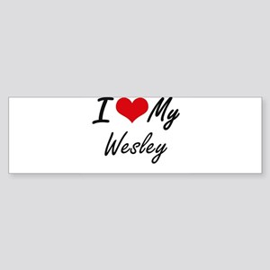 I Love My Wesley Bumper Sticker