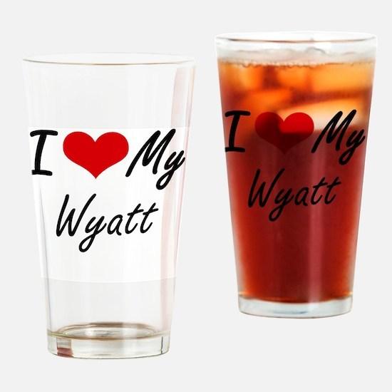 I Love My Wyatt Drinking Glass