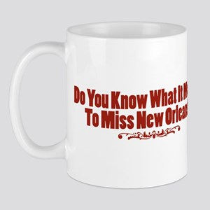 Do You Know What It Means To Miss New Orleans? Mug