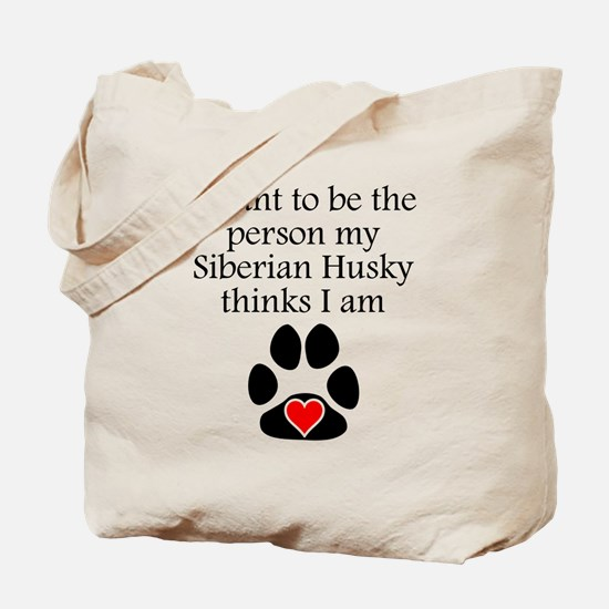 Person My Siberian Husky Thinks I Am Tote Bag