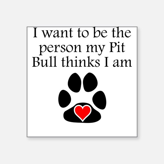 Person My Pit Bull Thinks I Am Sticker