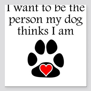 "Person My Dog Thinks I Am Square Car Magnet 3"" x 3"