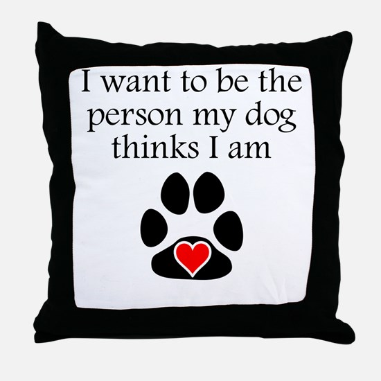 Person My Dog Thinks I Am Throw Pillow