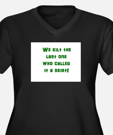 We kilt the last one who called Plus Size T-Shirt