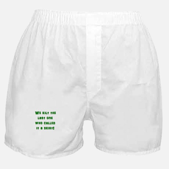 We kilt the last one who called it a Boxer Shorts