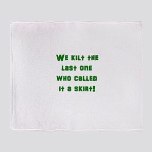 We kilt the last one who called it a Throw Blanket