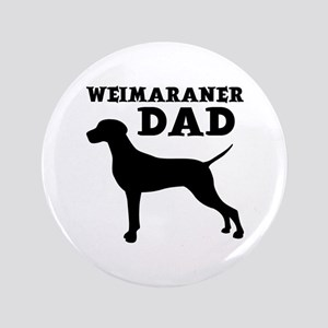 WEIMARANER DAD Button