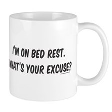 I'm On Bed Rest. What's Your Excuse? Mugs
