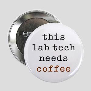 "lab tech needs coffee 2.25"" Button"