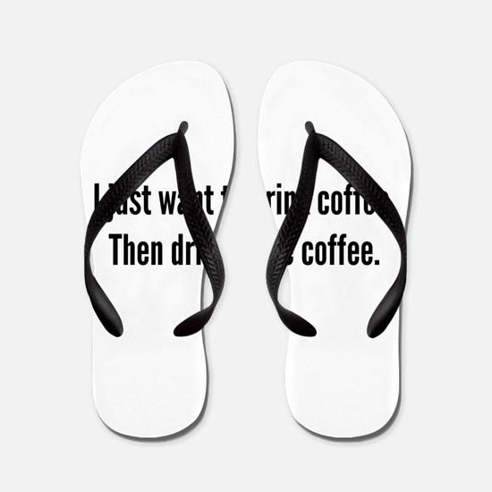 I just want to drink coffee . . . Flip Flops