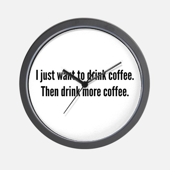 I just want to drink coffee . . . Wall Clock