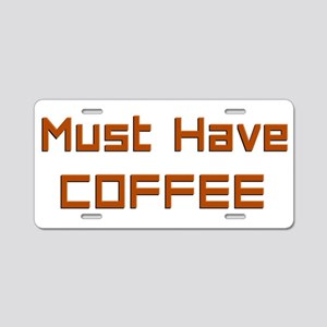 Must have Coffee Aluminum License Plate