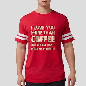 I LOVE YOU MORE... T-Shirt