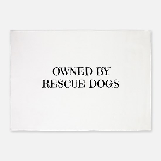 Owned by Rescue Dogs 5'x7'Area Rug