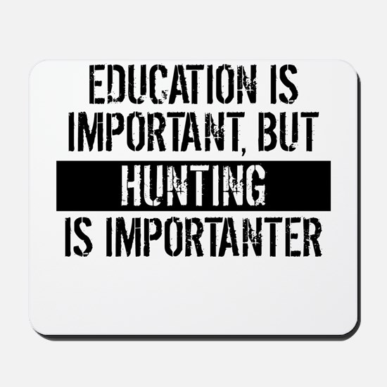 Hunting Is Importanter Mousepad