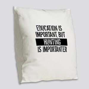 Hunting Is Importanter Burlap Throw Pillow