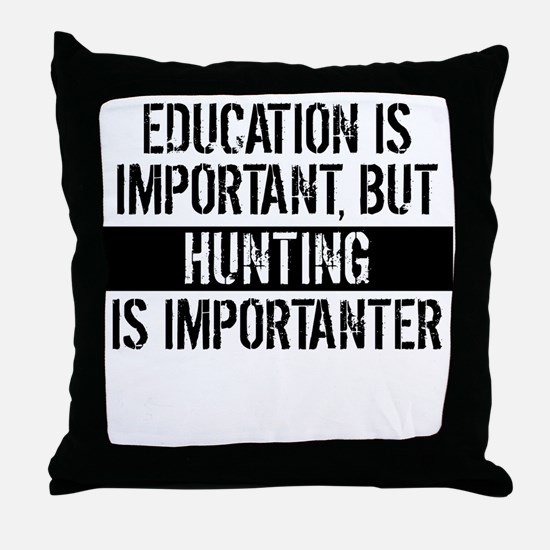 Hunting Is Importanter Throw Pillow