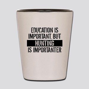 Hunting Is Importanter Shot Glass