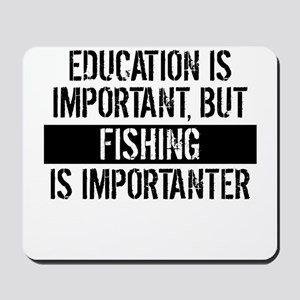 Fishing Is Importanter Mousepad