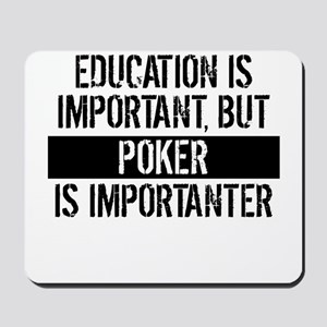 Poker Is Importanter Mousepad