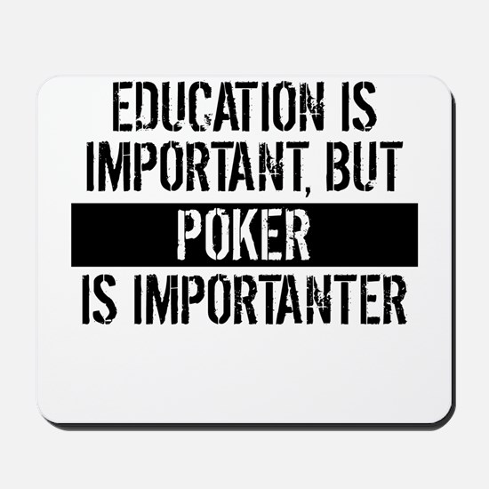 Poker Is Importanter Mousepad