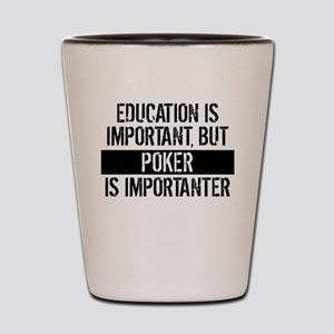 Poker Is Importanter Shot Glass