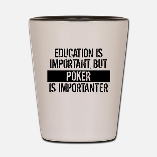 Poker Is Importanter Shot Glass