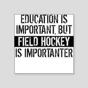 Field Hockey Is Importanter Sticker