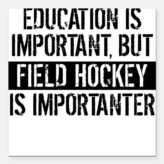"""Field Hockey Is Importanter Square Car Magnet 3"""" x"""