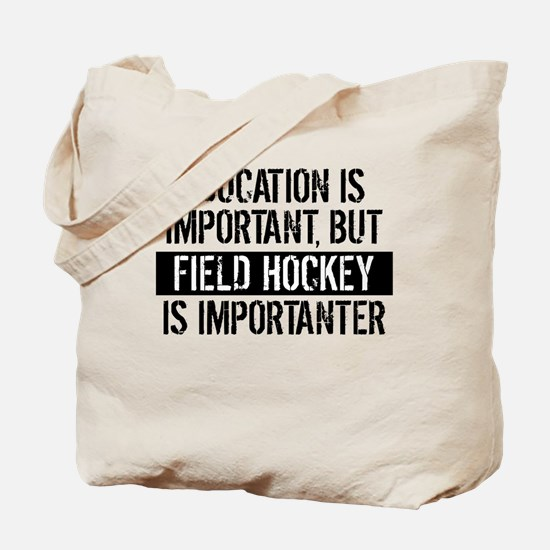 Field Hockey Is Importanter Tote Bag