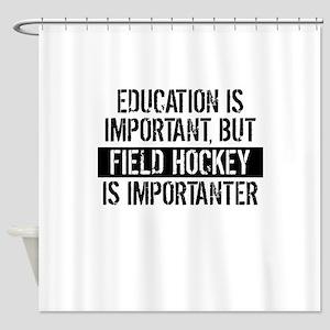 Field Hockey Is Importanter Shower Curtain