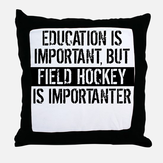 Field Hockey Is Importanter Throw Pillow