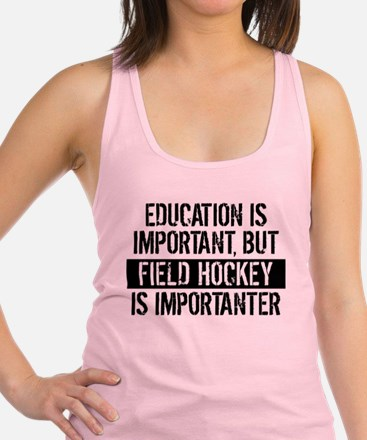 Field Hockey Is Importanter Racerback Tank Top