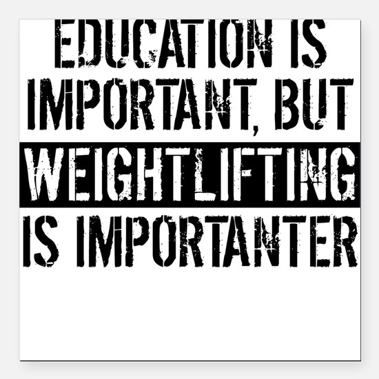 """Weightlifting Is Importanter Square Car Magnet 3"""""""