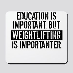 Weightlifting Is Importanter Mousepad
