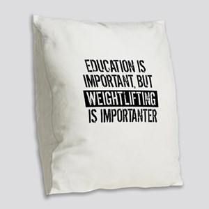 Weightlifting Is Importanter Burlap Throw Pillow