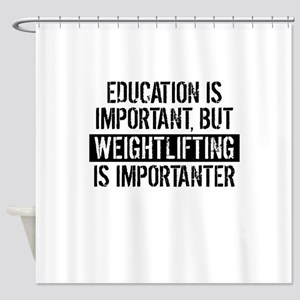 Weightlifting Is Importanter Shower Curtain