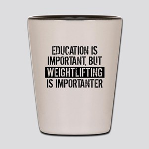 Weightlifting Is Importanter Shot Glass