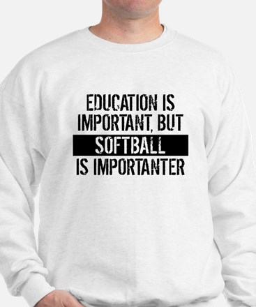 Softball Is Importanter Sweatshirt