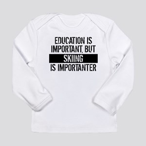 Skiing Is Importanter Long Sleeve T-Shirt