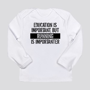 Running Is Importanter Long Sleeve T-Shirt