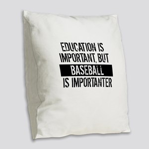 Baseball Is Importanter Burlap Throw Pillow
