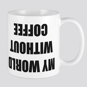 My World Without Coffee is Upside Down Mugs