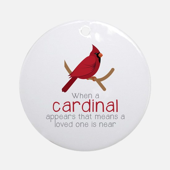 When Cardinal Appears Round Ornament