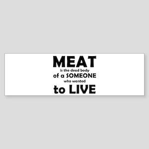 Meat is a dead body! Bumper Sticker