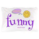 A Funny Thought Pillow Case